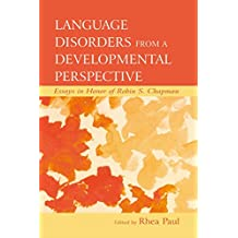 Language Disorders From a Developmental Perspective: Essays in Honor of Robin S. Chapman (New Directions in Communication Disorders Research) (English Edition)