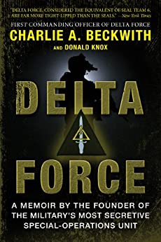 """""""Delta Force: A Memoir by the Founder of the U.S. Military's Most Secretive Special-Operations Unit (English Edition)"""",作者:[Charlie A. Beckwith, Donald Knox]"""