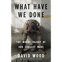 What Have We Done: The Moral Injury of Our Longest Wars (English Edition)