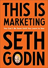 This Is Marketing: You Can't Be Seen Until You Learn to See (English Edit