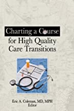 Charting a Course for High Quality Care Transitions (Home Health Care Services Quarterly) (English Edition)
