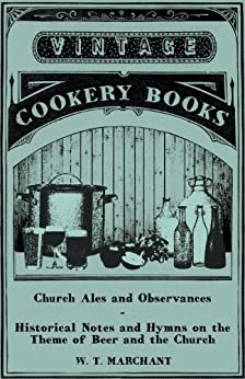 """""""Church Ales and Observances - Historical Notes and Hymns on the Theme of Beer and the Church (English Edition)"""",作者:[W. T. Marchant]"""