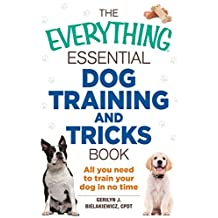 The Everything Essential Dog Training and Tricks Book: All You Need to Train Your Dog in No Time (Everything®) (English Edition)