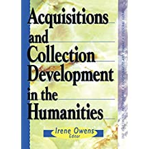 Acquisitions and Collection Development in the Humanities (The Acquisitions Librarian Series, No. 17/18 Book 17) (English Edition)