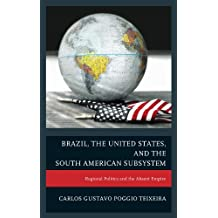 Brazil, the United States, and the South American Subsystem: Regional Politics and the Absent Empire (English Edition)