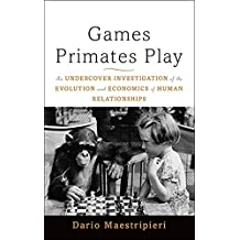 Games Primates Play: An Undercover Investigation of the Evolution and Economics of Human Relationships (English Edition)
