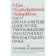 Miss Thistlebottom's Hobgoblins: The Careful Writer's Guide to the Taboos, Bugbears, and Outmoded Rules of English Usage (English Edition)