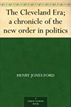 The Cleveland Era; a chronicle of the new order in politics (English Edition)