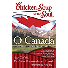 Chicken Soup for the Soul: O Canada: 101 Heartwarming and Inspiring Stories by and for Canadians (English Edition)