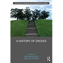 A History of Groves (Routledge Research in Landscape and Environmental Design) (English Edition)
