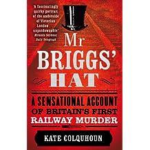 Mr Briggs' Hat: A Sensational Account of Britain's First Railway Murder (English Edition)
