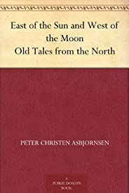 East of the Sun and West of the Moon Old Tales from the North (太阳的东方和月亮的西方) (免费公版书) (English Edition)