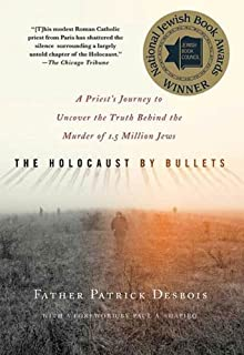 The Holocaust by Bullets: A Priest's Journey to Uncover the Truth Behind the Murder of 1.5 Million Jews (English Edition)