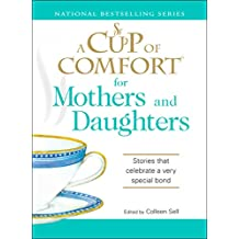 A Cup of Comfort for Mothers and Daughters: Stories that celebrate a very special bond (English Edition)