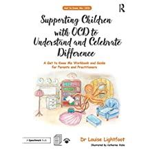 Supporting Children with OCD to Understand and Celebrate Difference: A Get to Know Me Workbook and Guide for Parents and Practitioners (English Edition)