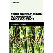 Food Supply Chain Management and Logistics: From Farm to Fork (English Edition)