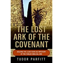 The Lost Ark of the Covenant: Solving the 2,500-Year-Old Mystery of the Fabled Biblical Ark (English Edition)