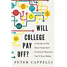 Will College Pay Off?: A Guide to the Most Important Financial Decision You'll Ever Make (English Edition)