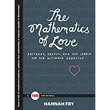 The Mathematics of Love: Patterns, Proofs, and the Search for the Ultimate Equation (TED Books) (English Edition)