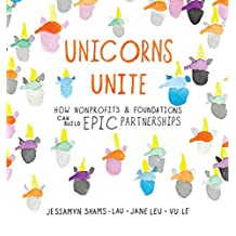 Unicorns Unite: How nonprofits and foundations can build EPIC Partnerships (English Edition)