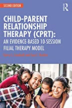 Child-Parent Relationship Therapy (CPRT): An Evidence-Based 10-Session Filial Therapy Model (English Edition)