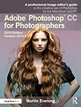 Adobe Photoshop CC for Photographers: 2016 Edition — Version 2015.5 (English Edition)