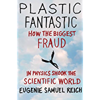 Plastic Fantastic: How the Biggest Fraud in Physics Shook th…