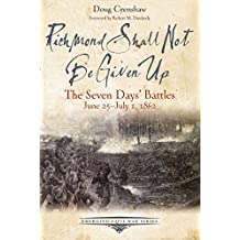 Richmond Shall Not Be Given Up: The Seven Days' Battles, June 25-July 1, 1862 (Emerging Civil War Series) (English Edition)