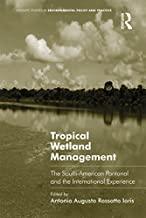 Tropical Wetland Management: The South-American Pantanal and the International Experience (Routledge Studies in Environmen...