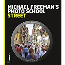 Michael Freeman's Photo School: Street Photography: Essential Aspects of Street Photography (English Edition)