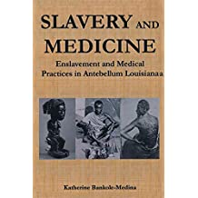 Slavery and Medicine: Enslavement and Medical Practices in Antebellum Louisiana (Studies in African American History and Culture) (English Edition)