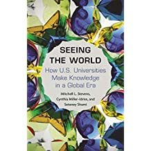 Seeing the World: How US Universities Make Knowledge in a Global Era (Princeton Studies in Cultural Sociology Book 74) (English Edition)