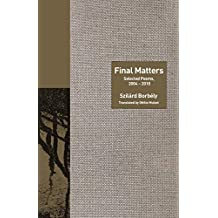 Final Matters: Selected Poems, 2004-2010 (The Lockert Library of Poetry in Translation) (English Edition)