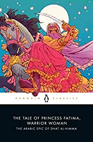 The Tale of Princess Fatima, Warrior Woman: The Arabic Epic of Dhat al-Himma (English Edition)