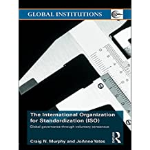 The International Organization for Standardization (ISO): Global Governance through Voluntary Consensus (Global Institutions) (English Edition)
