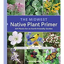 The Midwest Native Plant Primer: 225 Plants for an Earth-Friendly Garden (English Edition)