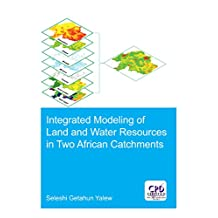 Integrated Modeling of Land and Water Resources in Two African Catchments (IHE Delft PhD Thesis Series) (English Edition)