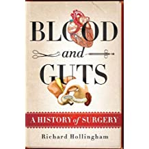 Blood and Guts: A History of Surgery (English Edition)