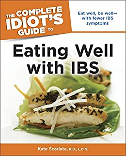 """""""The Complete Idiot's Guide to Eating Well with IBS: Eat Well, Be Well—with Fewer IBS Symptoms (English Edition)"""",作者:[Kate Scarlata R.D. D.N.]"""