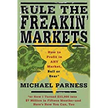 Rule the Freakin' Markets: How to Profit in Any Market, Bull or Bear (English Edition)