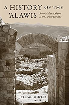 """""""A History of the 'Alawis: From Medieval Aleppo to the Turkish Republic (English Edition)"""",作者:[Stefan Winter]"""