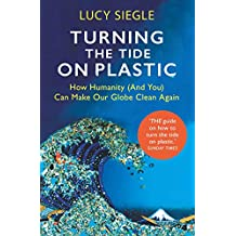 Turning the Tide on Plastic: How Humanity (And You) Can Make Our Globe Clean Again (English Edition)