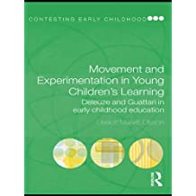 Movement and Experimentation in Young Children's Learning: Deleuze and Guattari in Early Childhood Education (Contesting Early Childhood) (English Edition)