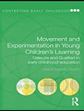 Movement and Experimentation in Young Children's Learning: Deleuze and Guattari in Early Childhood Education (Contesting E...