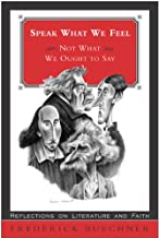 Speak What We Feel: Not What We Ought to Say (Buechner, Frederick) (English Edition)