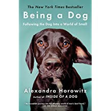 Being a Dog: Following the Dog Into a World of Smell (English Edition)