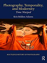 Photography, Temporality, and Modernity: Time Warped (Routledge History of Photography Book 5) (English Edition)