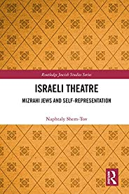 Israeli Theatre: Mizrahi Jews and Self-Representation (Routledge Jewish Studies Series) (English Edition)