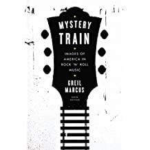 Mystery Train: Images of America in Rock 'n' Roll Music: Sixth Edition (English Edition)