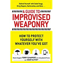 A Guide to Improvised Weaponry: How to Protect Yourself with WHATEVER You've Got (English Edition)